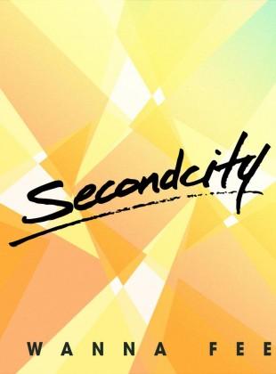 SecondCity – I Wanna Feel