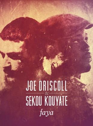 Joe Driscoll & Sekou Kouyate – Faya