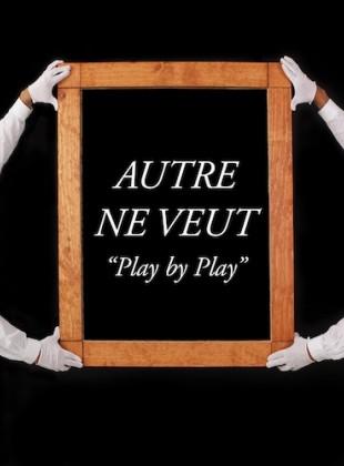 Autre Ne Veut – Play by Play
